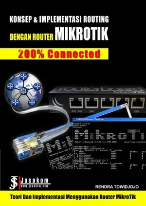 Konsep & Implementasi MIKROTIK : 200% Connected