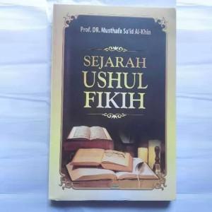 Buku Islam - SEJARAH USHUL FIKIH - Dr Musthafa Said  Pustaka Alkautsar