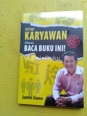 Setiap Karyawan Harus Baca Buku Ini! oleh James Gwee