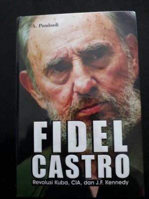Fidel Castro: Revolusi Kuba,CIA,Dan J.F.Kennedy