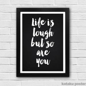 Poster Quote Motivasi - Life is tough but so are you - Hiasan Dinding