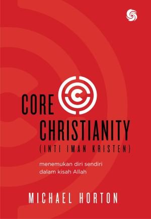CORE CHRISTIANITY (Inti Iman Kristen)