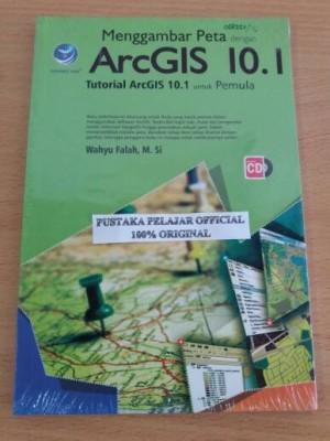 Buku Menggambar Peta dengan ArcGIS 10.1 /Wahyu Falah
