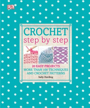 Crochet Step by Step: More Than 100 Techniques (DK Publishing) [eBook]