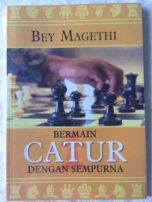 Bermain Catur Dengan Sempurna - Bey Magethi