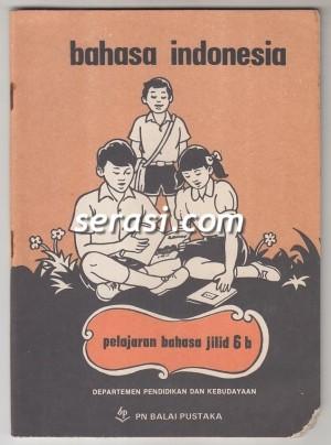 BALAI PUSTAKA - BAHASA INDONESIA PELAJARAN BAHASA JILID 6B