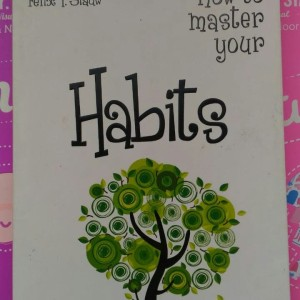 How to Master your Habits by felix siauw