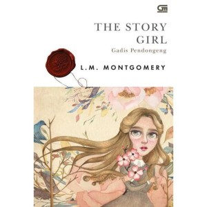 The Story Girl (Gadis Pendongeng) by L.M. Montgomery