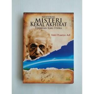 Menyibak Misteri Kekal Akhirat Tinjauan Ilmu Fisika