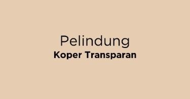 Pelindung Koper Transparan