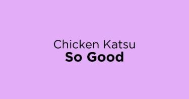 Chicken Katsu So Good