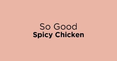 So Good Spicy Chicken
