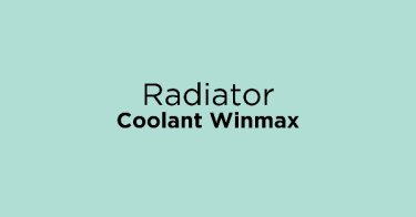 Jual Radiator Coolant Winmax dengan Harga Terbaik dan Terlengkap