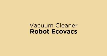Jual Vacuum Cleaner Robot Ecovacs dengan Harga Terbaik dan Terlengkap