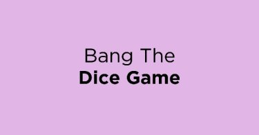Bang The Dice Game