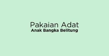Pakaian Adat Anak Bangka Belitung
