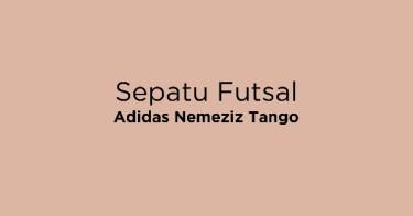 Jual Sepatu Futsal Adidas Nemeziz Tango - Beli Harga Terbaik  ace4527d5d