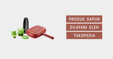 Produk Dapur Dilayani oleh Tokopedia