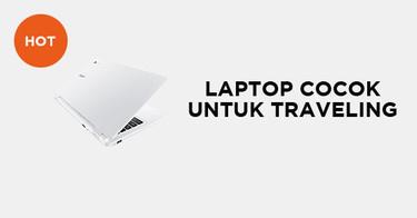 Laptop Cocok untuk Traveling