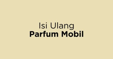 Isi Ulang Parfum Mobil Jakarta Barat
