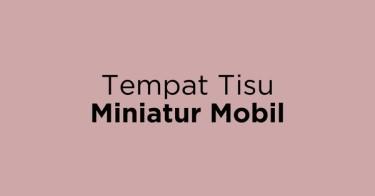 Tempat Tisu Miniatur Mobil
