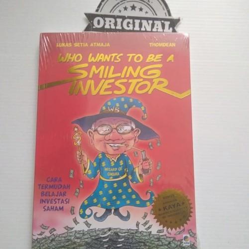 Foto Produk Who Wants To Be A Smiling Investor (New) Lukas Setia Atmaja Dan Thomde dari Dojo Buku