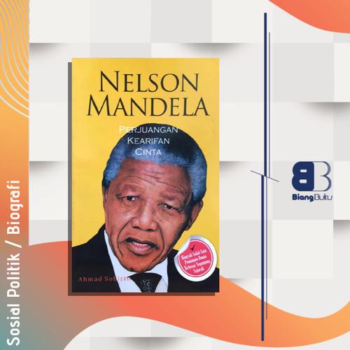 Jual Buku Biografi Nelson Mandela Perjuangan Kearifan Cinta Ahmad Sobirin Kab Sidoarjo Biangbuku Tokopedia