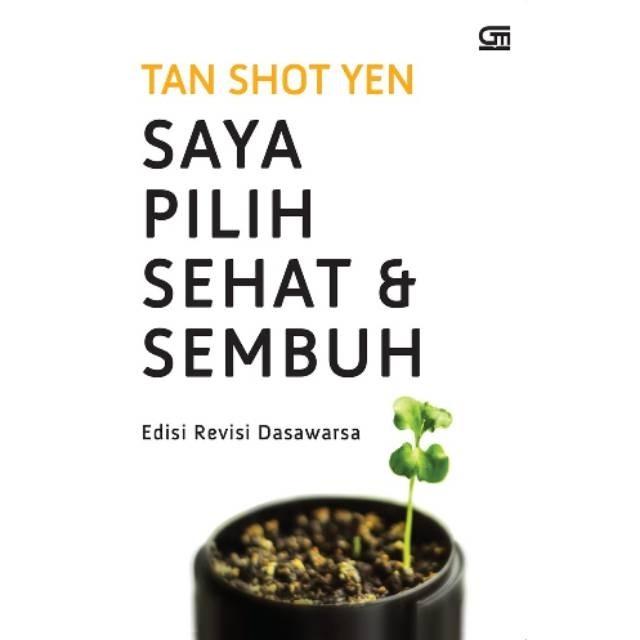 Foto Produk Buku Saya Pilih Sehat dan Sembuh edisi Revisi Dasawarsa Tan Shot Yen dari Showroom Books