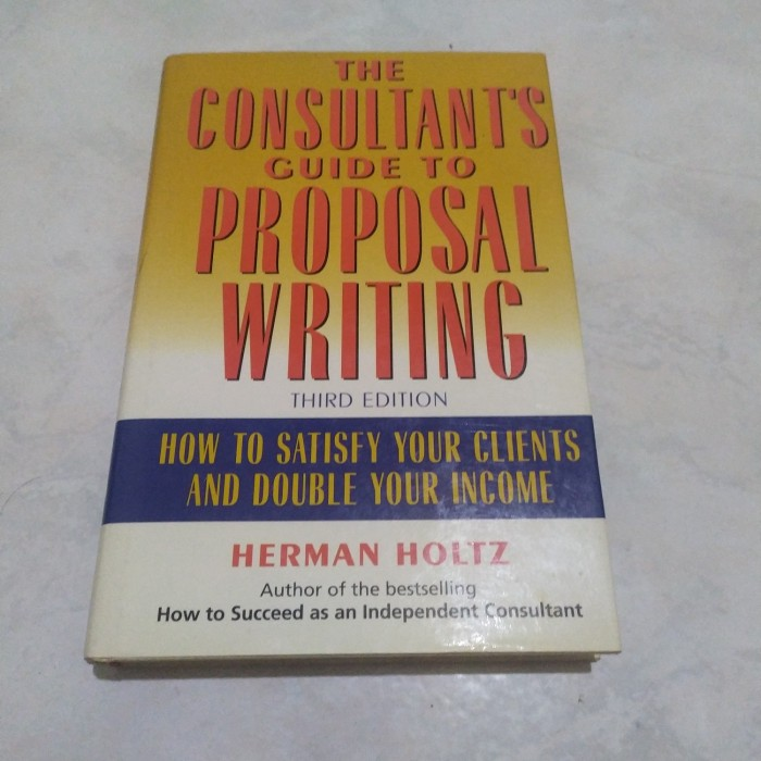 Jual The Consultants Guide To Proposal Writing By Herman Holtz Jakarta Selatan Cahaya Kwitang Tokopedia