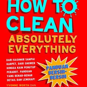 harga How to clean absolutely everything Tokopedia.com