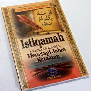 Buku istiqamah,konsekuen dan konsisten menetapi jalan ketaatan