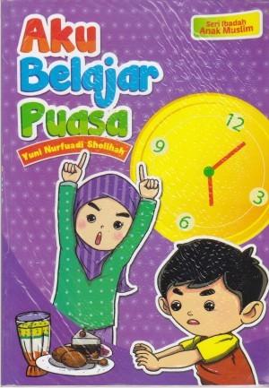Seri Ibadah Anak Muslim: Aku Belajar Puasa