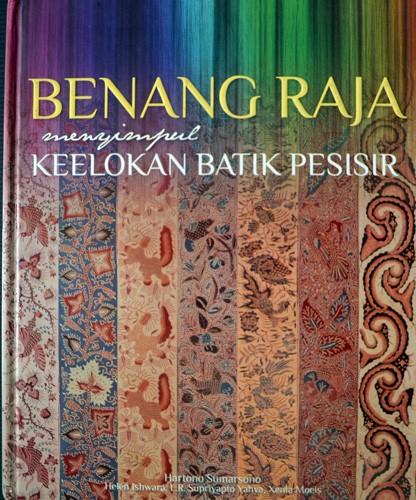 harga Buku batik : benang raja : menyimpul keelokan batik pesisir Tokopedia.com