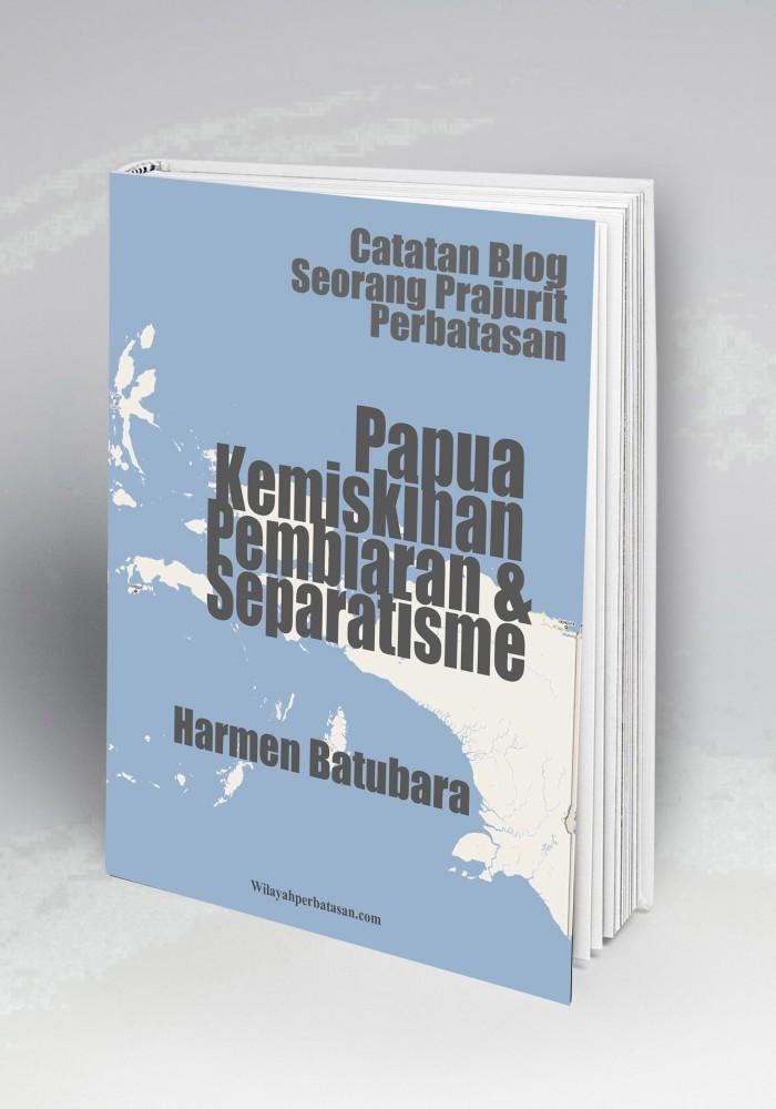 Foto Produk Papua Kemiskinan Pembiaran dan Separatisme dari Buku Perbatasan