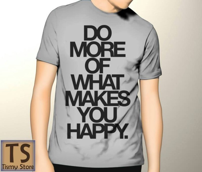 Kaos Abu Abu Do More Of What Makes You Happy Tismy Store