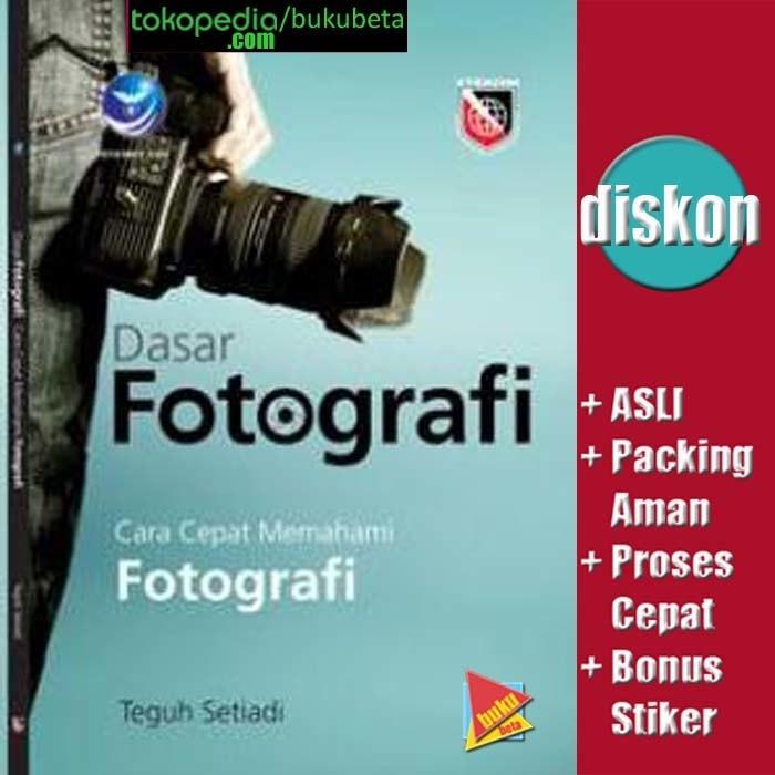 harga Dasar fotografi cara cepat memahami fotografi - teguh setiadi Tokopedia.com