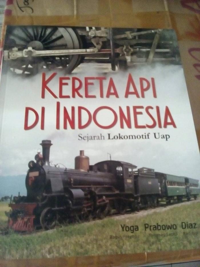 Kereta api di indonesia sejarah lokomotif uap - yoga - galang press