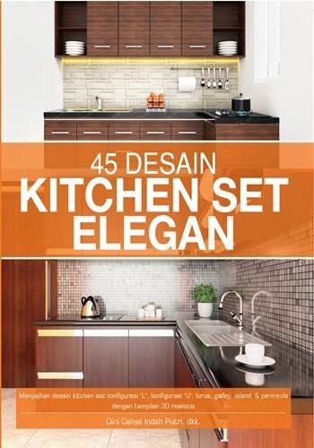 harga Buku desain interior rumah dapur bagus : 45 desain kitchen set elegan Tokopedia.com