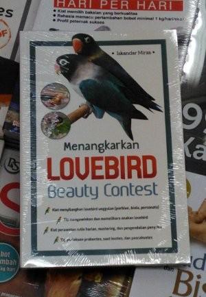 Ori Menangkarkan Lovebird Beauty Contest Iskandar Mirza Agromedia Buk