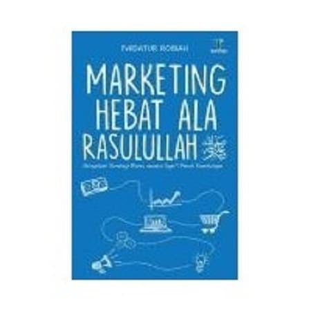 Buku Marketing Hebat Ala Rasulullah Saw - Faidatur Robiah
