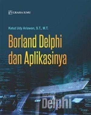 Borland Delphi dan Aplikasinya Ketut Udy Ariawan