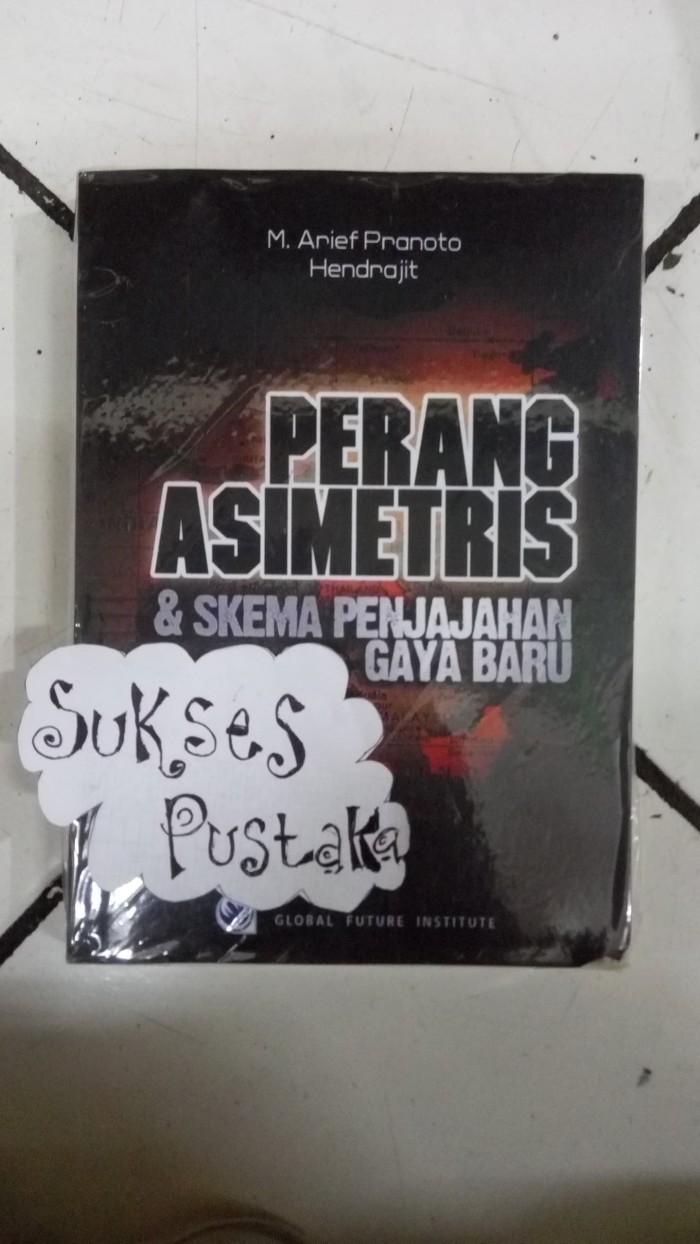 Jual Perang Asimetris Dan Skema Penjajahan Gaya Baru M Arief Pranoto Dkk Kota Yogyakarta SUKSES PUSTAKA