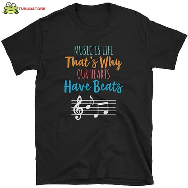 Music Is Life That's Why Our Hearts Have Beats t shirt