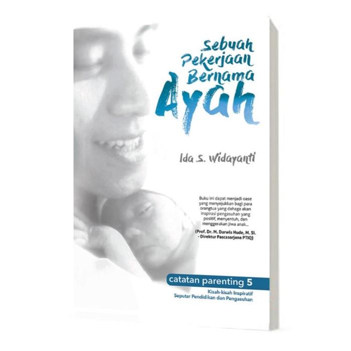 Foto Produk Buku Sebuah Pekerjaan Bernama Ayah, Buku Parenting Terbaik Recommended dari HAFANIS