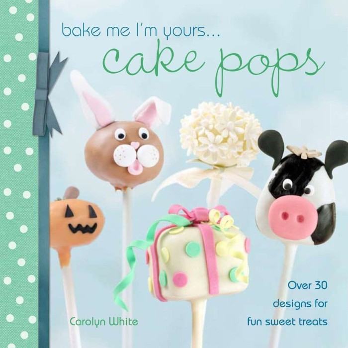 Bake Me I'm Yours... Cake Pops: Over 30 Designs for Fun... [eBook]