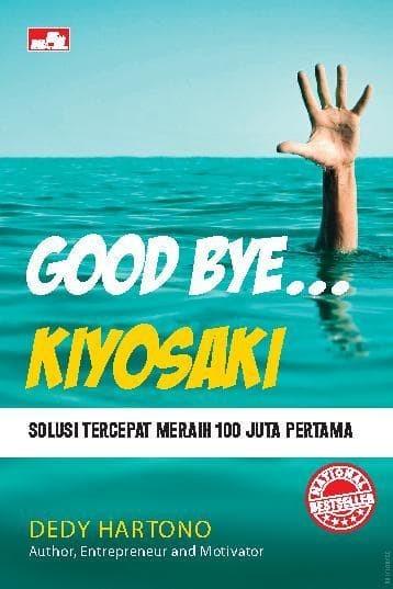 harga Baru good bye kiyosaki - solusi tercepat menghasilkan 100 juta pertama Tokopedia.com