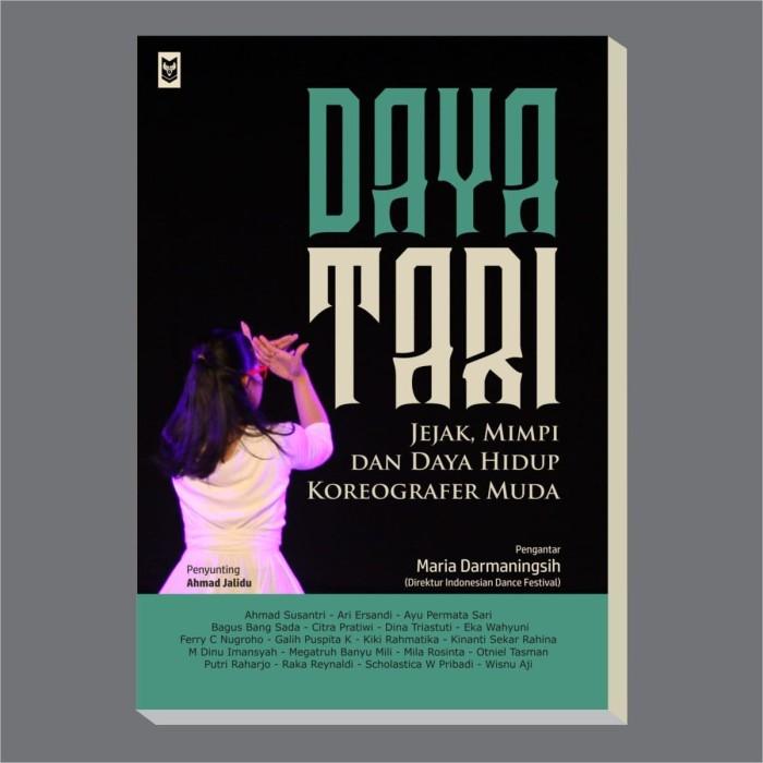 Daya Tari; Jejak, Mimpi Dan Daya Hidup Koreografer Muda - Blanja.com