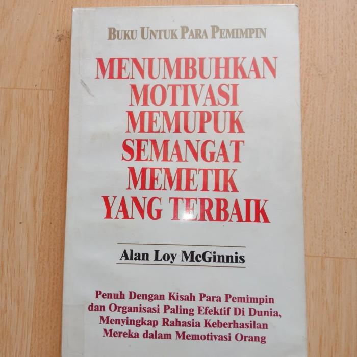 Jual Menumbuhkan Motivasi Memupuk Semangat Memetik Terbaik Alan Loymcginnis Kab Bekasi Severina Store Tokopedia