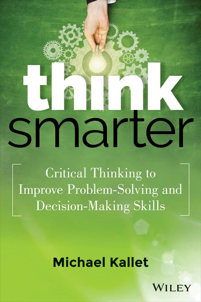 Think Smarter: Critical Thinking to Improve Problem-Solving... [eBook]