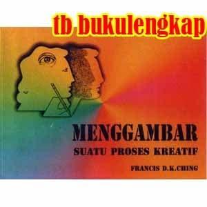 Buku MENGGAMBAR SUATU PROSES KREATIF FRANCIS D.K. CHING